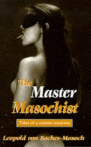 The Master Masochist By Leopold von Sacher-Masoch