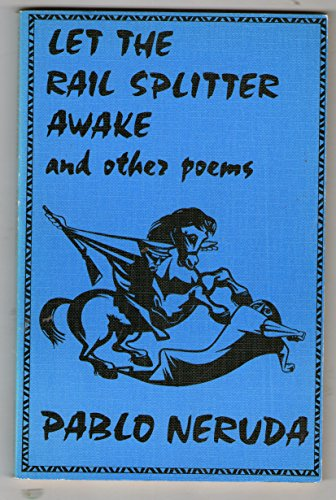 Let the Rail-splitter Awake and Other Poems By Pablo Neruda