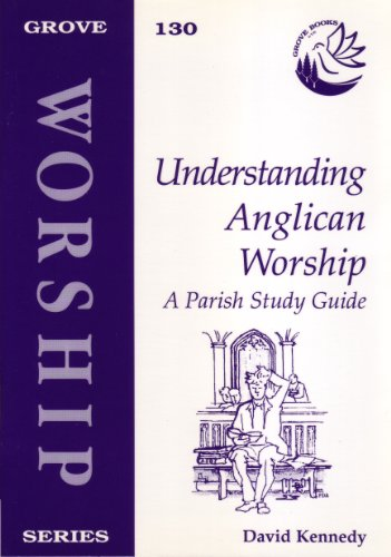 Understanding Anglican Worship By David Kennedy