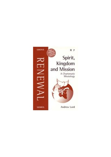 Spirit, Kingdom and Mission: A Charismatic Missiology (Renewal Series) By Andrew Lord