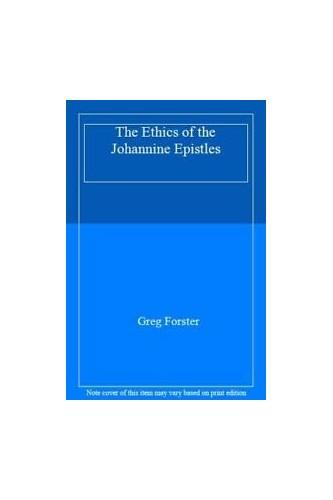 The Ethics of the Johannine Epistles By Greg Forster