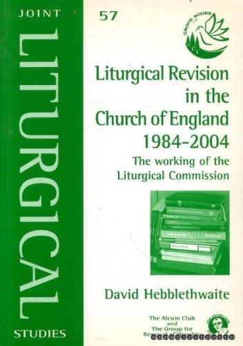 Liturgical Revision in the Church of England, 1984-2004 By David Hebblethwaite