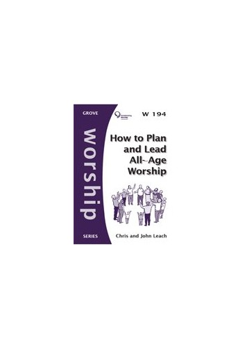HOW TO PLAN & LEAD ALL-AGE WORSHIP By Chris Leach