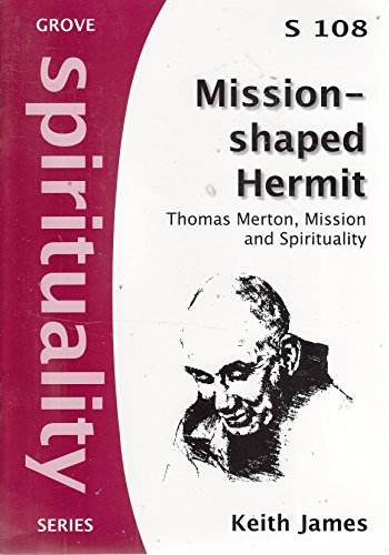Mission-shaped Hermit: Thomas Merton, mission and spirituality (Spirituality series) By Keith James