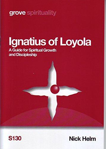 Ignatius of Loyola; A Guide for Spritual Growth and Discipleship By Nick Helm