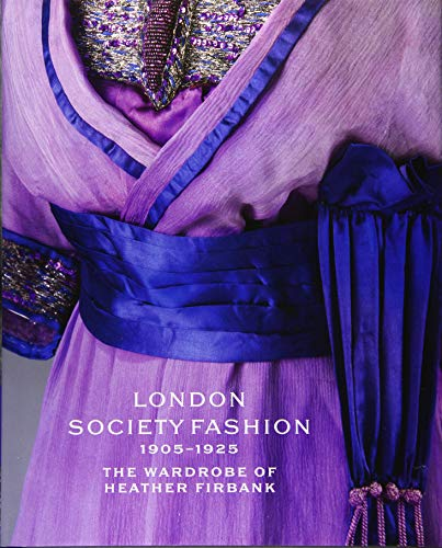 London Society Fashion 1905-1925: The Wardrobe of Heather Firbank By Cassie Davies-Strodder
