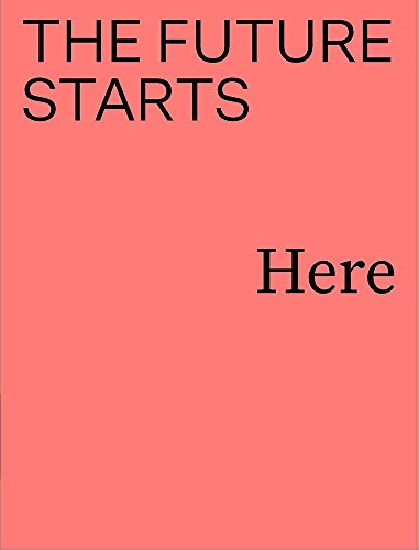 The Future Starts Here By Edited by Rory Hyde