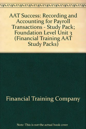 AAT Success: Unit 3: Recording and Accounting for Payroll Transactions - Study Pack; Foundation Level by Financial Training Company
