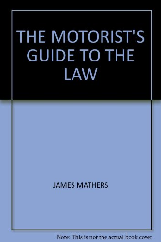 The Motorist's Guide to the Law By James Mathers