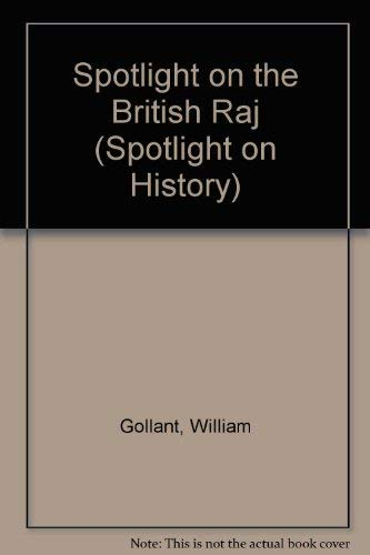 Spotlight On The British Raj (Spotlight on History) By William Gollant