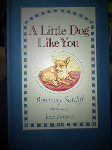 A Little Dog Like You by Rosemary Sutcliff