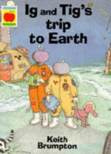 Ig and Tig's Trip to Earth By Keith Brumpton