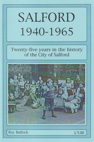 Salford 1940-1965: Twenty-Five Years in the History of the City of Salford By Roy Bullock