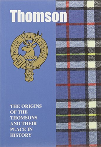 Thomson: The Origins of the Thomsons and Their Place in History (Scottish Clan Mini-Book) By Iain Gray