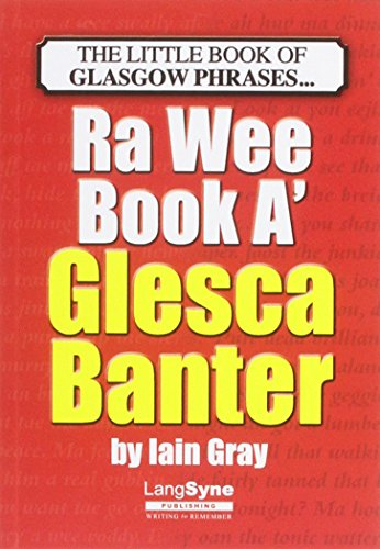 The Wee Book a Glesca Banter: An A-Z of Glasgow Phrases By Iain Gray