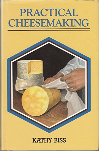 Practical Cheesemaking By Kathy Biss
