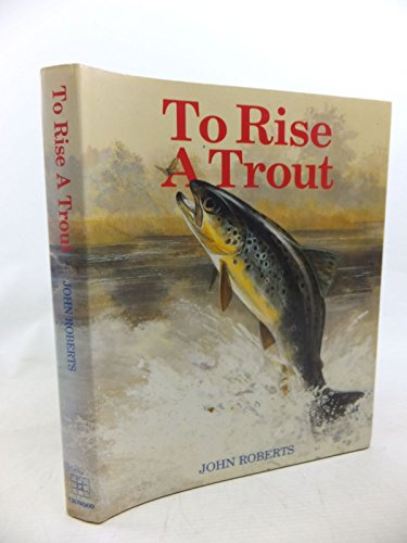 To Rise a Trout By John Roberts
