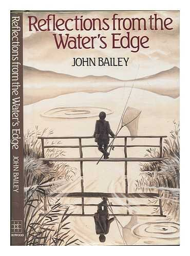 Reflections from the Water's Edge By John Bailey