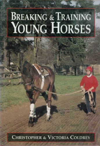 Breaking and Training Young Horses By Christopher Coldrey