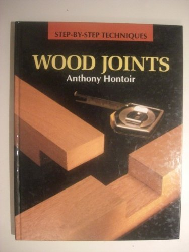 Wood Joints (Step-by-Step Techniques) By Anthony Hontoir