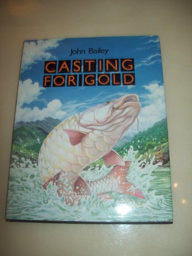 Casting for Gold By John Bailey