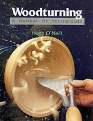 Woodturning - A Manual of Techniques By Hugh O'Neill