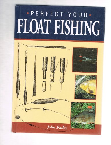 Perfect Your Float Fishing By John Bailey