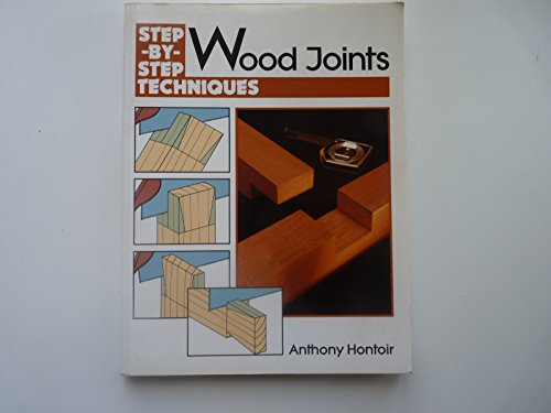 Wood Joints: Step by Step By Anthony Hontoir