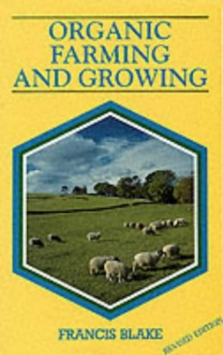 Organic Farming and Growing: A Guide to Management By Francis Blake