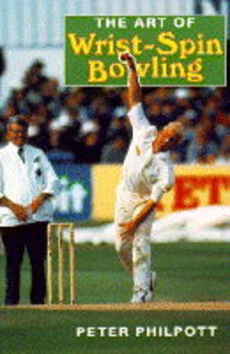 The Art of Wrist Spin Bowling by Peter Philpott