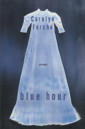 Blue Hour By Carolyn Forche