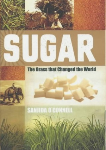 Sugar: The Grass that Changed the World By Sanjida O'Connell
