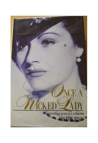 Once a Wicked Lady: Biography of Margaret Lockwood By Hilton Tims