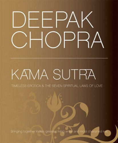 Kama Sutra: Timeless Erotica and the Seven Spiritual Laws of Love by Deepak Chopra, M.D.