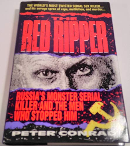The Red Ripper: inside the Mind of Russia's Most Brutal Serial Killer By Peter J. Conradi