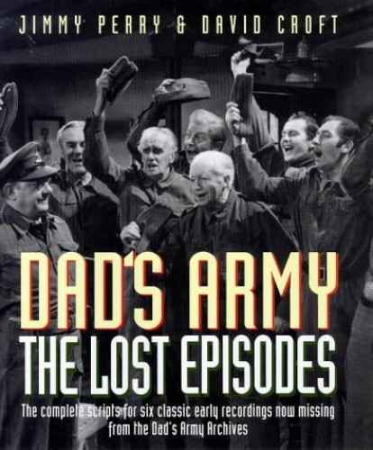"""""""Dad's Army"""": The Lost Episodes by Jimmy Perry"""