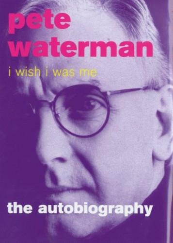 I Wish I Was Me von Pete Waterman