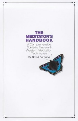 The Meditator's Handbook: A Comprehensive Guide to Eastern and Western Meditation Techniques by David Fontana