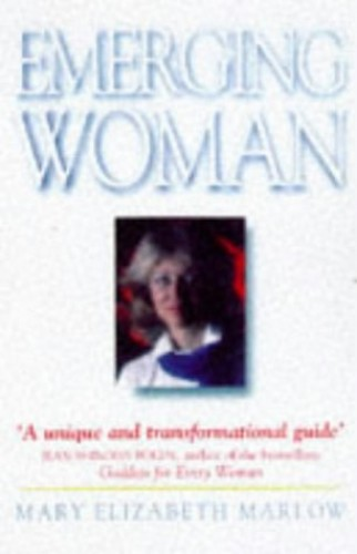 Handbook for the Emerging Woman : Awakening the Unlimited Power of the Feminine Spirit By Mary Elizabeth Marlow