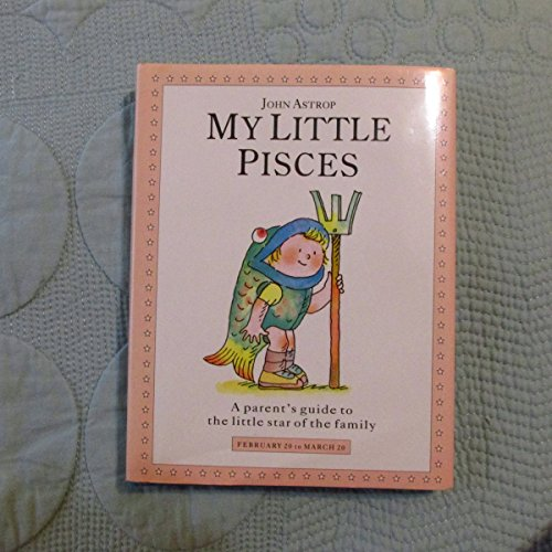 My Little Pisces: A Parent's Guide to the Little Star of the Family (Little Stars) By John Astrop