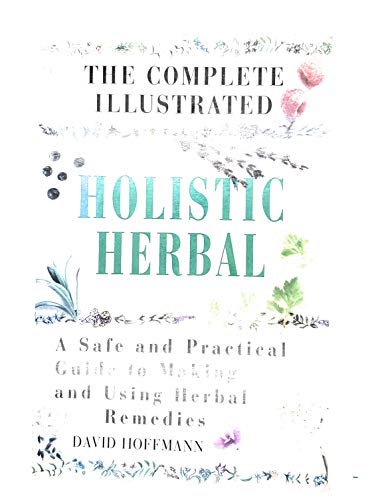 The Complete Illustrated Holistic Herbal By David Hoffmann