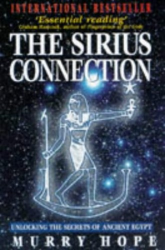 "The Sirius Connection : "" Unlocking The Secrets Of Ancient Egypt "" : By Murry Hope"