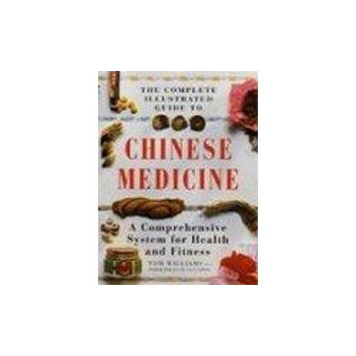 The Complete Illustrated Guide to Chinese Medicine By Tom Williams