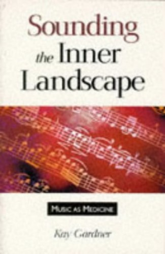 Sounding the Inner Landscape By Kay Gardner