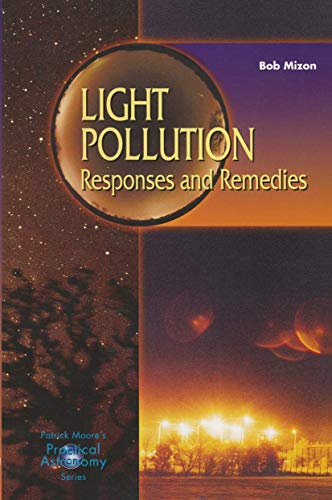 Light Pollution: Responses and Remedies (Patrick Moore's Practical Astronomy Series) By Bob Mizon