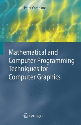 Mathematical and Computer Programming Techniques for Computer Graphics By Peter Comninos