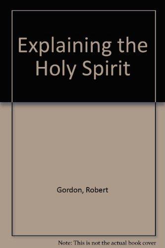 Explaining the Holy Spirit By Robert Gordon