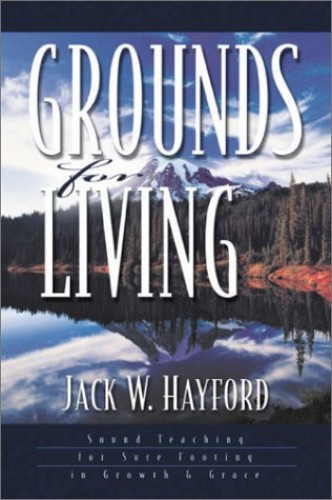 Grounds for Living: Sound Teaching for Sure Footing in Growth and Grace by Jack W. Hayford