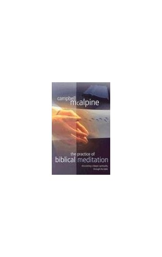The Practice of Biblical Meditation By Campbell McAlpine