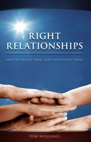 Right Relationships: How to Create Them, How to Restore Them by Tom Marshall